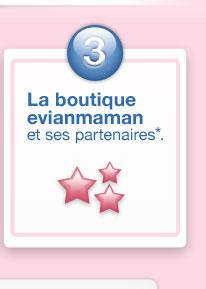 3- La boutique evianmaman est ses partenaires*.